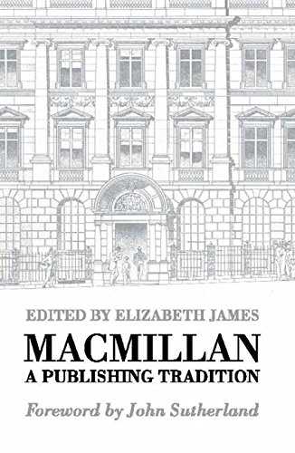 Macmillan: A Publishing Tradition from 1843 by Elizabeth James