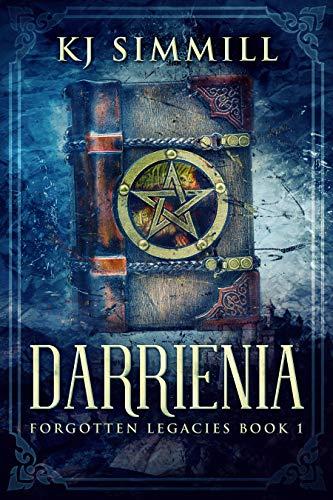 Darrienia: A Fantasy Adventure (Forgotten Legacies Book 1) by [Simmill, K.J.]