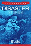 True Canadian Disaster Stories, Edward Butts, 1552677060