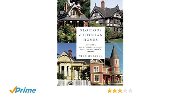 Glorious Victorian Homes: 150 Years of Architectural History in ...
