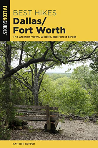 Best Hikes Dallas/Fort Worth: The Greatest Views, Wildlife, and Forest Strolls (Best Hikes Near Series) (Outdoor Worth Stores Fort)