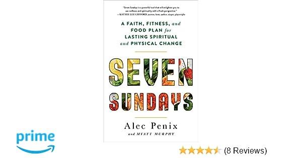 Seven Sundays: A Faith, Fitness, and Food Plan for Lasting Spiritual