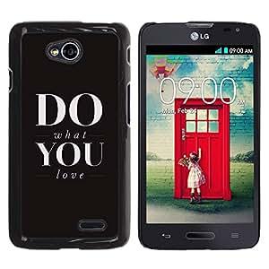 TopCaseStore / la caja del caucho duro de la cubierta de protección de la piel - What Do You Love Black Text Inspiring Motivational - LG Optimus L70 / LS620 / D325 / MS323