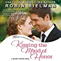 Kissing the Maid of Honor Audiobook by Robin Bielman Narrated by Carly Robins