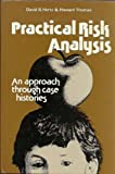 Practical Risk Analysis : An Approach Through Case Histories, Hertz, David B. and Thomas, Howard, 0471101443