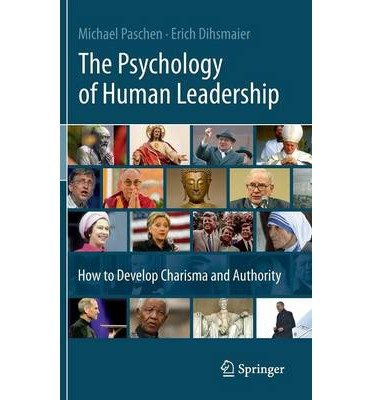 [(The Psychology of Human Leadership: How to Develop Charisma and Authority )] [Author: Michael Paschen] [Aug-2013] PDF