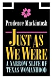img - for Just As We Were: A Narrow Slice of Texas Womanhood (Southwestern Writers Collection Series) book / textbook / text book