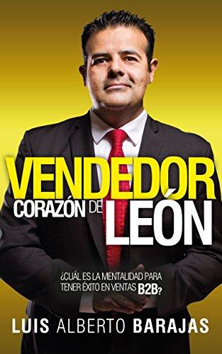 Vendedor Corazón de León: Descubre cual es la mentalidad necesaria para tener éxito en VENTAS B2B (Spanish Edition)