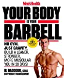 With Men's Health Your Body Is Your Barbell, a reader will have no excuse not to get into the best shape of his or her life . . . simply, easily, and in just 6 weeks in the convenience of his or her own home. Metabolic training expert BJ Gaddour, ...