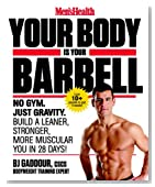 Men's Health Your Body is Your Barbell: No Gym. Just Gravity. Build a Leaner, Stronger, More Muscular You in 28 Days!