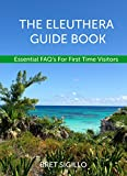 The Eleuthera Guide Book: Essential FAQs For First Time Visitors