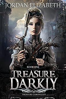 Treasure, Darkly (Treasure Chronicles Book 1) by [Elizabeth, Jordan]