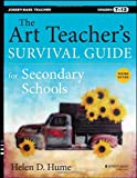 The Art Teacher's Survival Guide for Secondary Schools, Helen D. Hume, 1118447034
