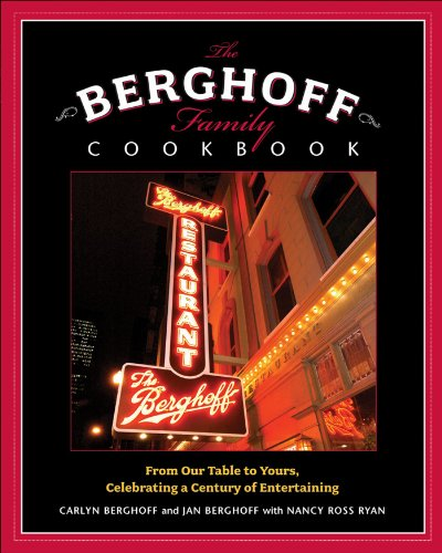 The Berghoff Family Cookbook: From Our Table to Yours, Celebrating a Century of Entertaining by Carlyn Berghoff