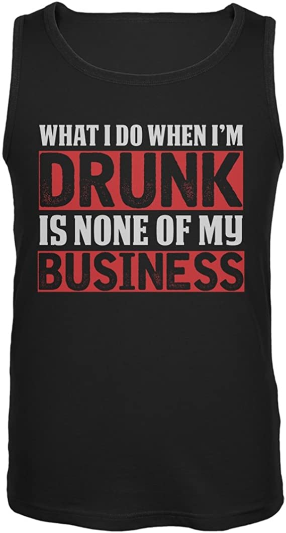 What I Do When Im Drunk Is None Of My Business Black Adult Tank Top