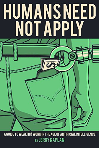 Download Humans Need Not Apply: A Guide to Wealth and Work in the Age of Artificial Intelligence Pdf