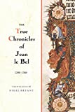 img - for The True Chronicles of Jean le Bel, 1290 - 1360 book / textbook / text book