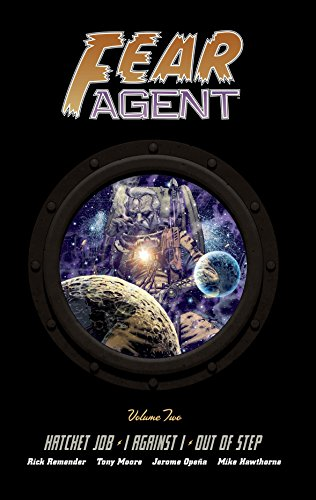 Fear Agent Library Edition Volume 2: Hatchet Job, I Against I, Out of -