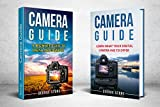 Learn Photography: Camera Guide - 2 Manuscripts in 1(Camera Guide : Learn What your Digital Camera has to Offer and A Beginners Guide to Digital Photography)