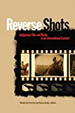 Reverse Shots: Indigenous Film and Media in an International Context (Film and Media Studies)