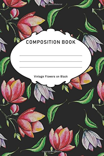Vintage Flowers on Black Composition Book: 6x9, 128 Pages, 64 Sheets, Unruled Pages Blank Writing or Sketching Composition Book Journal ebook
