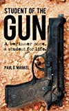 student of the gun - Student of the Gun: A Beginner Once, a Student for Life