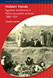 Hidden Hands: Egyptian Workforces in Petrie Excavation Archives, 1880-1924 (Duckworth Egyptology Series)