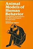 Animal Models of Human Behavior : Conceptual, Evolutionary and Neurobiological Perspectives, , 0471900389