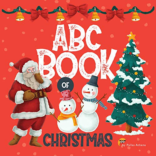 ABC Book of Christmas: Learn simple seasonal words to get lovely kids excited about Christmas (Santa and Friends 1) (About Christmas Kid Excited)