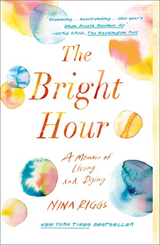 Amazon the bright hour a memoir of living and dying ebook the bright hour a memoir of living and dying by riggs nina fandeluxe