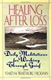 Healing After Loss: Daily Meditations for Working Through Grief by Martha Whitmore Hickman (1-Jul-19