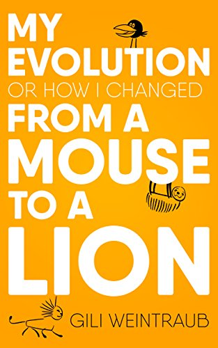 My Evolution: Or How I Changed From a Mouse To a Lion (Motivation & Self Help)