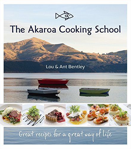 Akaroa Cooking School by Ant Bentley, Lou Bentley