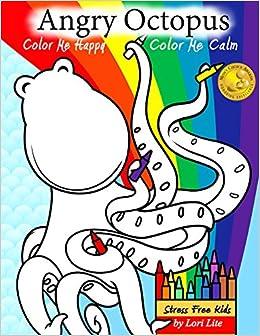Angry Octopus Color Me Happy Calm Lori Lite Max Stasuyk Austin 9781937985332 Amazon Books