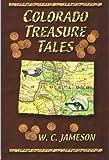 Colorado Treasure Tales, W. C. Jameson, 0870044028
