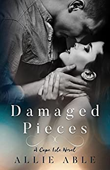 Damaged Pieces (Cape Isle, #2): A Cape Isle Novel by [Able, Allie]
