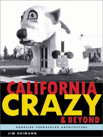 California Crazy And Beyond  Roadside Vernacular Architecture By Jim Heimann  2001 06 23