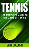 Tennis - The Definitive Guide to the Game of Tennis (Your Favorite Sports Book 3)