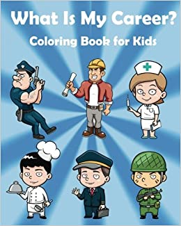 What Is My Career : Coloring Book and Activity Book for Kids: Coloring Book for kids