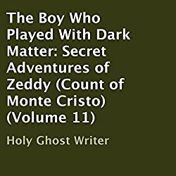 The Boy Who Played with Dark Matter: Secret Adventures of Zeddy