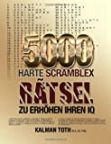 5000 Harte Scramblex Ratsel Zu Erhohen Ihren IQ, Kalman Toth M.A. M.PHIL., 1493717162
