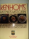 Ken Hom's East Meets West Cuisine: An American Chef Redefines the Food Styles of Two Cultures 0671688650 Book Cover