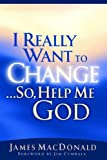 I Really Want to Change... So, Help Me God
