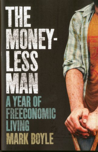 The Moneyless Man: A Year of Freeconomic Living [Mark Boyle] (Tapa Dura)