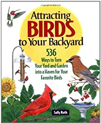 Attracting Birds to Your Backyard: 536 Ways To Turn Your Yard and Garden Into a Haven For Your Favorite Birds (A Rodale Organic Gardening Book)