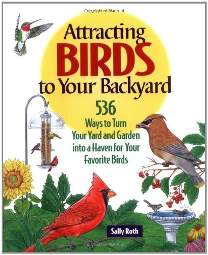 Attracting Birds to Your Backyard: 536 Ways To Turn Your Yard and Garden Into a Haven For Your Favorite Birds (A Rodale Organic Gardening Book) pdf epub