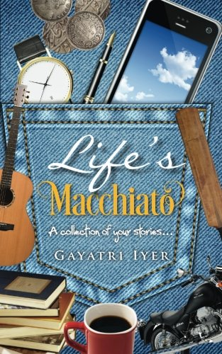 Life's Macchiato: A collection of your stories...