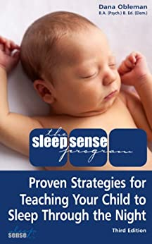 The Sleep Sense Program -- Proven Strategies For Teaching Your Child To Sleep Through The Night by [Obleman, Dana]