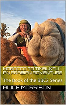 Morocco to Timbuktu: An Arabian Adventure: The Book of the BBC2 Series by [Morrison, Alice]