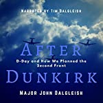 After Dunkirk: D-Day and How We Planned the Second Front | John Dalgleish